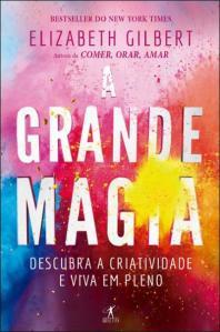 A Biblioterapeuta - Biblioterapia - Sandra Barão Nobre - Livros Inspiradores em 2018 - A Grande Magia - Elizabeth Gilbert