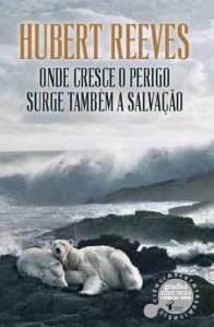 A Biblioterapeuta - Biblioterapia - Sandra Barão Nobre - Onde Cresce o Perigo Surge Também a Salvação - Hubert Reeves