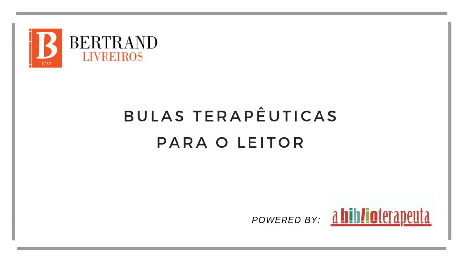 A Biblioterapeuta - Bertrand Livreiros - Sandra Barão Nobre - Bulas Terapêuticas Para o Leitor - Biblioterapia