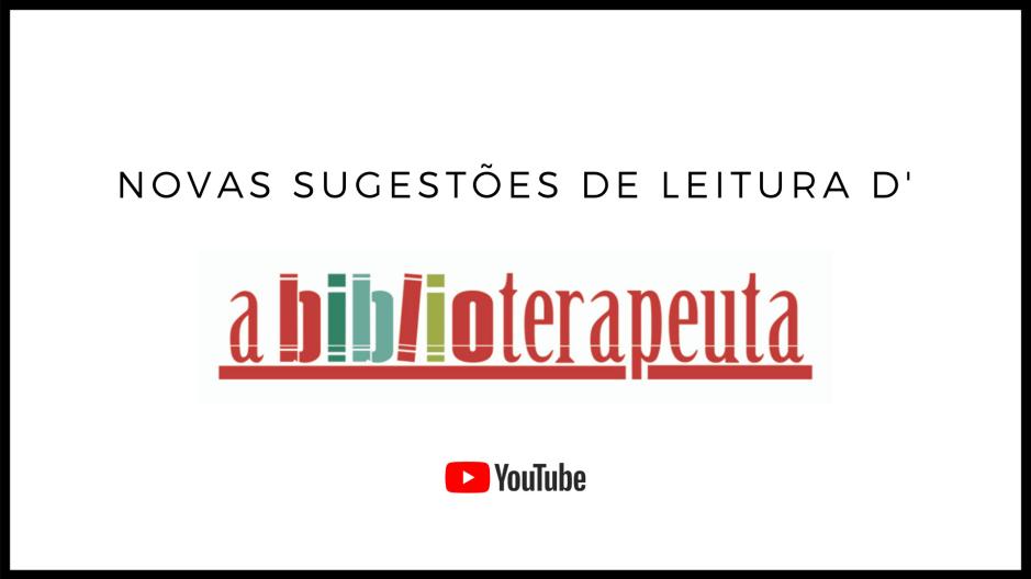 Sandra Barão Nobre - A Biblioterapeuta - Biblioterapia - Sugestões de Leitura - Canal YouTube